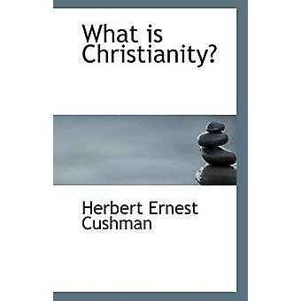 What Is Christianity? by Herbert Ernest Cushman - 9781113312181 Book