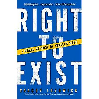 Right to Exist - A Moral Defense of Israel's Wars by Yaacov Lozowick -