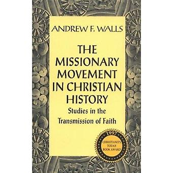The Missionary Movement in Christian History - Studies in the Transmis