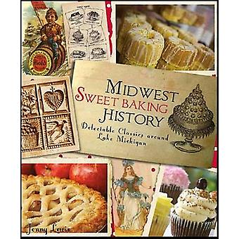 Midwest Sweet Baking History - - Delectable Classics Around Lake Michig