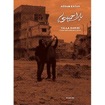 Yalla Habibi - Living With War In Aleppo by Hosam Katan - 978386828839