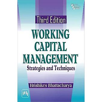 Working Capital Management - Strategies and Techniques by Hrishikesh B