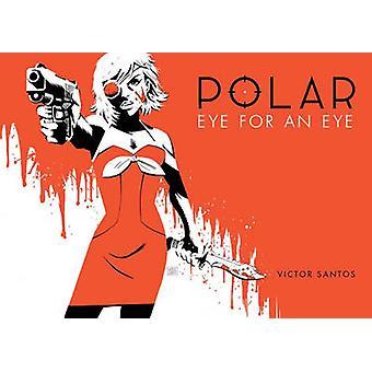 Polar Volume 2 Eye for an Eye by Victor Santos - 9781616556167 Book