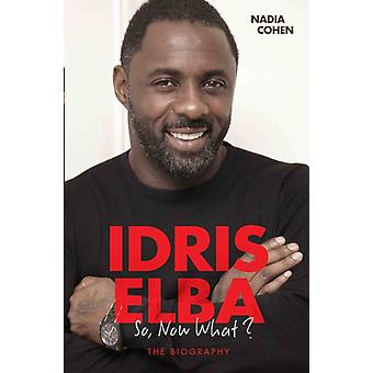 Idris Elba So Now What by Cohen Nadia