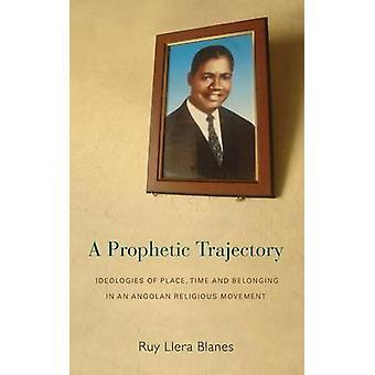 A Prophetic Trajectory by Ruy Llera Blanes