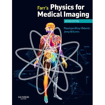 Farrs Physics for Medical Imaging by Penelope J. AllisyRoberts & Jerry Williams