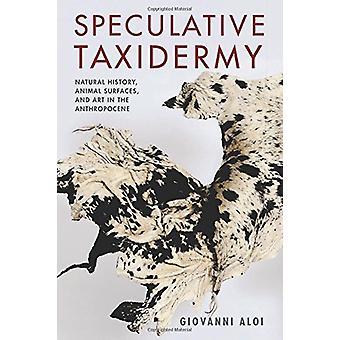 Spekulativa Taxidermy - Natural History - djur ytor- och konst i