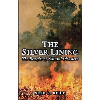 The Silver Lining - The Benefits of Natural Disasters by Seth R. Reice