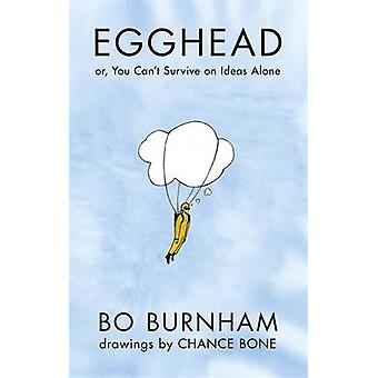 Egghead - Or - You Can't Survive on Ideas Alone by Bo Burnham - Chance