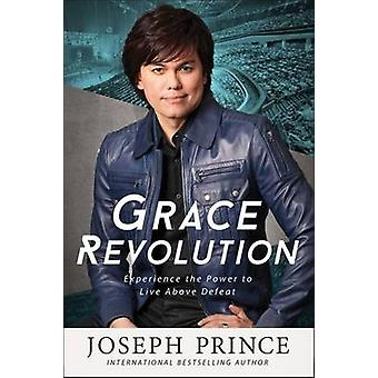 Grace Revolution - Experience the Power to Live Above Defeat by Joseph
