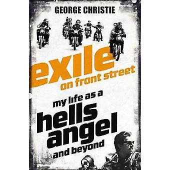 Exile on Front Street - My Life as a Hells Angel by George Christie -