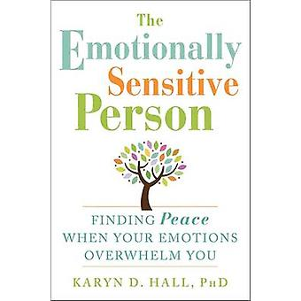 The Emotionally Sensitive Person - Finding Peace When Your Emotions Ov