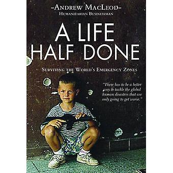A Life Half Lived - Surviving the World's Emergency Zones by Andrew Ma