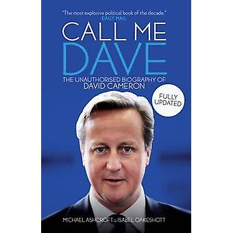 Call Me Dave - The Unauthorised Biography of David Cameron by Isabel O