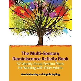 The Multi-Sensory Reminiscence Activity Book - 52 Weekly Group Session