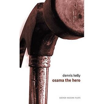 Osama the Hero by Dennis Kelly - 9781840025743 Book
