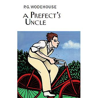 A Prefect's Uncle by P. G. Wodehouse - 9781841591681 Book