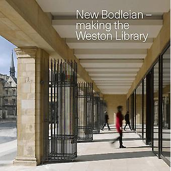 New Bodleian - Making the Weston Library by Bodleian Library - 978185