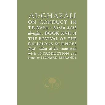 Al-Ghazali on Conduct in Travel - Book XVII of the Revival of the Reli