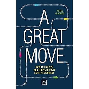 A Great Move - Surviving and thriving in your expat assingment by A Gr