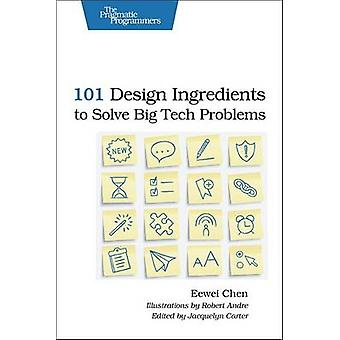 101 Design Ingredients to Solve Big Tech Problems by Eewei Chen - 978
