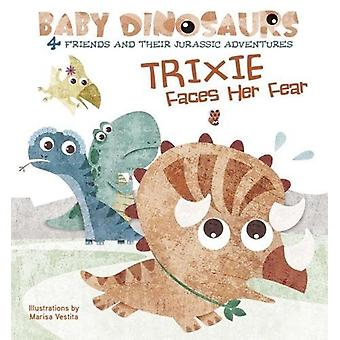 Baby Dinosaurs - Trixie Faces Her Fear by Marisa Vestita - 97888544125