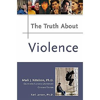 The Truth About Violence by Karl Larson - William McCay - Mark J Kitt