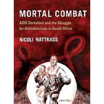 Mortal Combat - AIDS Denialism and the Struggle for Antiretrovirals in