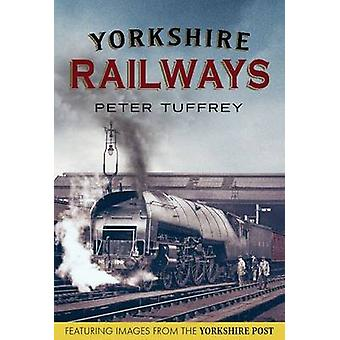Yorkshire Railways from the Yorkshire Post Archives by Peter Tuffrey