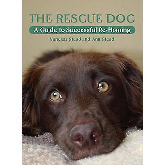 Die Rettungshunde - ein Leitfaden für erfolgreiche Re-Homing von Vanessa Stead - ein