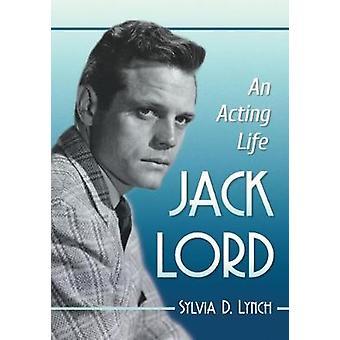 Jack Lord - ein Schauspiel Leben durch Sylvia D. Lynch - 9781476666273 Buch