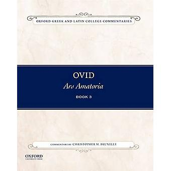 Ovid - Ars Amatoria - Commentary by Christopher M. Brunelle - Book 3 by