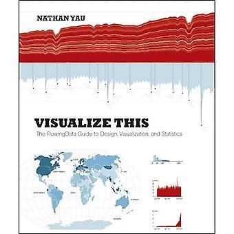 Visualisera detta: Den flödande Data guiden till Design, visualisering och statistik
