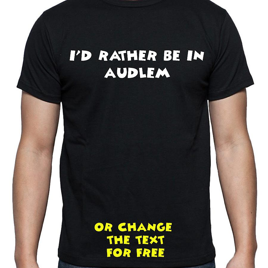 I'd Rather Be In Audlem Black Hand Printed T shirt