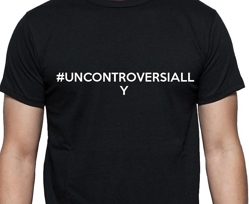 #Uncontroversially Hashag Uncontroversially Black Hand Printed T shirt