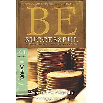 Be Successful: 1 Samuel: Attaining Wealth That Money Can't Buy (Be Series Commentary)