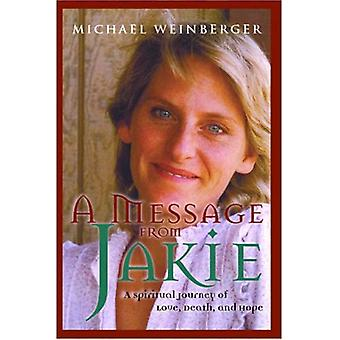 A Message from Jakie: A Spiritual Journey of Love, Death and Hope