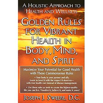 Golden Rule for Vibrant Health in Body, Mind, and Spirit