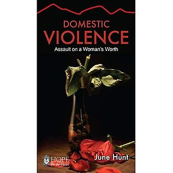 Domestic Violence [June Hunt Hope for the Heart]: Assault on a Woman's Worth