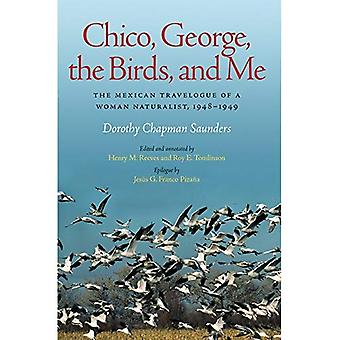 Chico, George, the Birds, and Me: The Mexican Travelogue of a Woman Naturalist, 1948-1949 (Louise Lindsey Merrick...