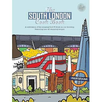 The South London Cook Book: A celebration of the � amazing food & drink on our doorstep (Get Stuck In)