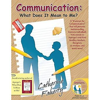 Communication: What Does It Mean to Me?: A �ǣContract for Communication�ǣ That Will Promote Understanding Between Individuals With Autism or Aspergers and Their Families, Teachers, Therapists,