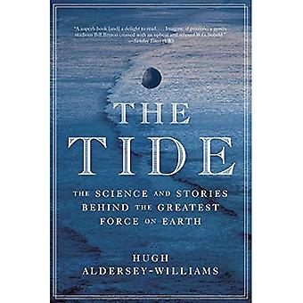 The Tide: The Science and Stories Behind the Greatest� Force on Earth