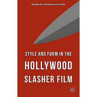 Style and Form in the Hollywood Slasher Film by Clayton & Wickham