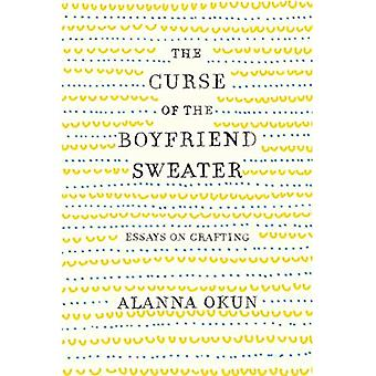 The Curse of the Boyfriend� Sweater: Essays on Crafting
