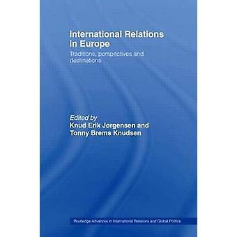 Internationale Beziehungen in Europa Traditionen Perspektiven und Ziele von Jorgensen Knud