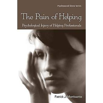 The Pain of Helping  Psychological Injury of Helping Professionals by Morrissette & Patrick J.