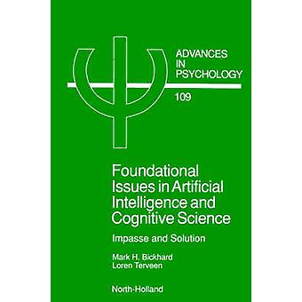 Foundational Issues in Artificial Intelligence and Cognitive Science Impasse and Solution by Bickhard & Mark H.