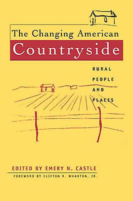 The Changing American Countryside Rural People  Places by Castle & Emery N.