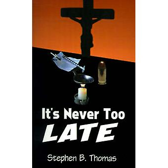 Its Never Too Late by Thomas & Stephen B.